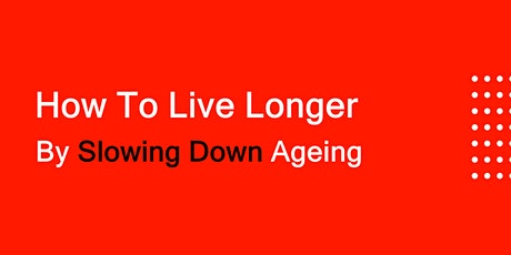 How to Live Longer by Slowing Down Ageing tickets