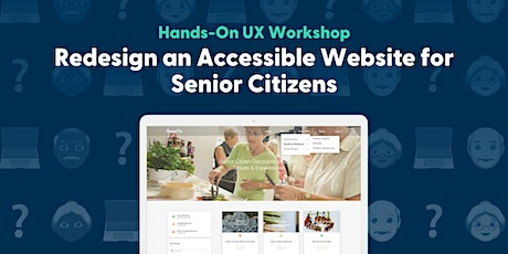 Design an Accessible Website for Senior Citizens - Hands-On UX Workshop tickets