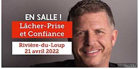 RIVIÈRE-DU-LOUP - Lâcher-prise / Confiance 25$ - Voici mon retour !! billets
