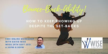 BounceBackAbility! Keep showing up despite set-backs [Free Online Workshop] tickets