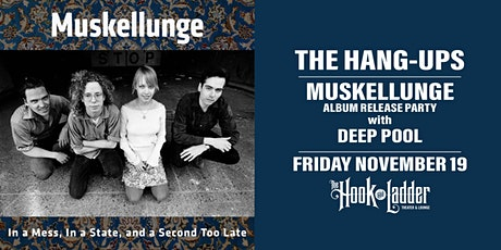 The Hang-Ups, Muskellunge Album Release, and Deep Pool tickets