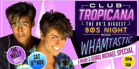 Club Tropicana - The UK's Biggest 80s Night Wham Special at The Welly, Hull tickets
