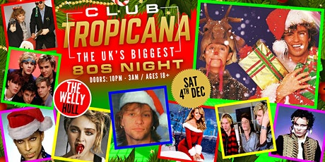 Club Tropicana - The UK's Biggest 80s Xmas Party at The Welly, Hull tickets