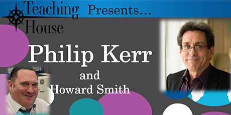 Teaching House Presents - Philip Kerr and Howard Smith tickets
