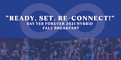 Ready, Set, Re-Connect: Say Yes Forever 2021 Hybrid Fall Breakfast tickets