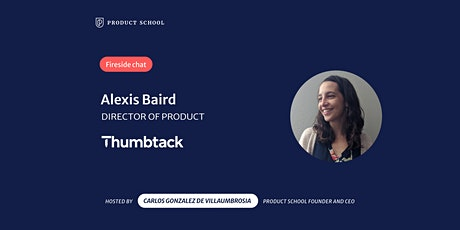 Fireside Chat with Thumbtack Director of Product, Alexis Baird tickets