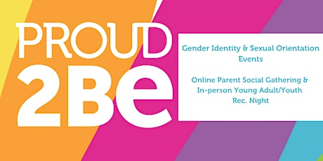PROUD2BE Gender Identity & Sexual Orientation - Parent & Youth Events tickets