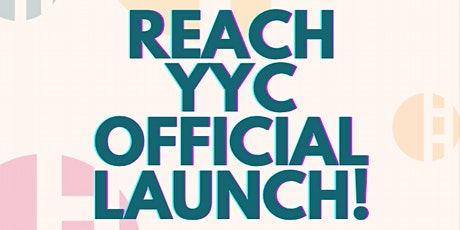 REACH YYC OFFICIAL LAUNCH! tickets