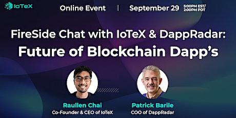 Fire Side Chat with IoTeX  & DappRadar [Future of Blockchain Dapp's] tickets