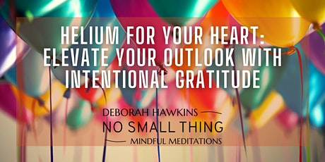 Helium for Your Heart:  Elevate Your Outlook with Intentional Gratitude tickets