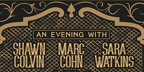 Marc Cohn • Shawn Colvin • Sara Watkins:  Together In Concert tickets