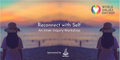 Reconnect with Self - An Inner Inquiry Workshop for World Values Day 2021 tickets