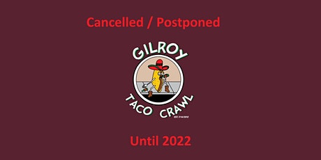 Cancelled/Postponed - 9th Annual Gilroy Taco Crawl tickets