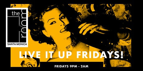 LIVE IT UP FRIDAYS! at The Room Santa Monica tickets