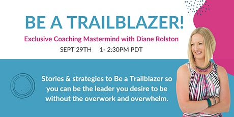 Be a Trailblazer!  Exclusive Coaching Mastermind with Diane Rolston tickets
