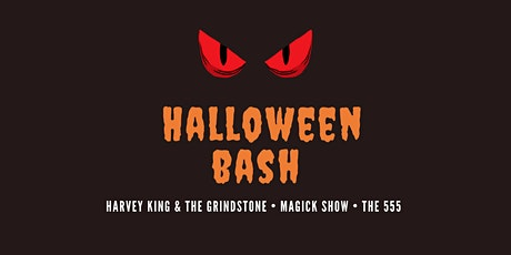 Halloween Bash ft. Harvey King & The Grindstone, Magick Show, The 555 tickets
