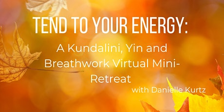 Tend to Your Energy: A  Kundalini, Yin & Breathwork virtual mini- retreat tickets