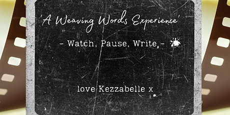 'A Weaving Words Experience' -  Watch, Pause, Write tickets
