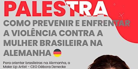 COMO PREVENIR A VIOLÊNCIA CONTRA A MULHER BRASILEIRA NA ALEMANHA Tickets