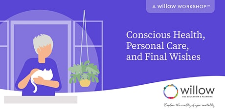 Conscious Health, Personal Care and Final Wishes: A Willow EOL Workshopᵀᴹ tickets