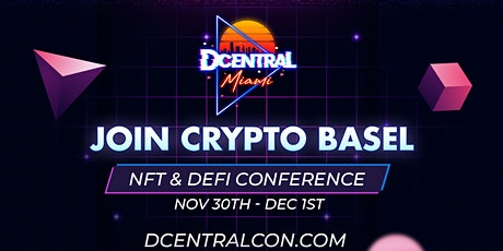 DCentral Miami - NFT & DeFi Conference - Crypto Basel tickets
