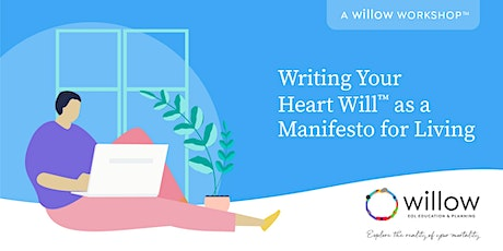 Writing Your Heart Willᵀᴹ as a Manifesto for Living: A Willow EOL Workshop tickets