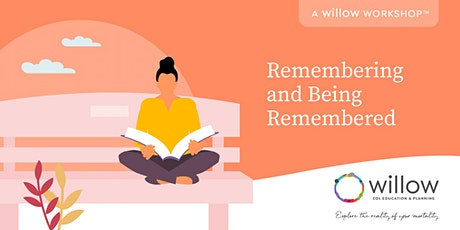 Remembering and Being Remembered: A Willow EOL Workshopᵀᴹ tickets