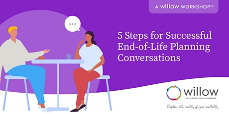 5 Steps for Successful End-of-Life Planning Conversations: Willow EOLᵀᴹ tickets