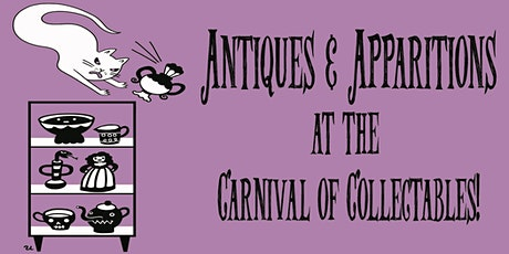 Antiques & Apparitions at the Carnival of Collectables tickets