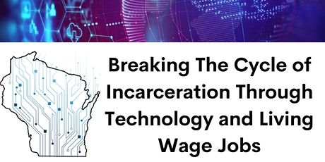 Breaking The Cycle of Incarceration Through Technology and Living Wage Jobs tickets