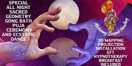 FULL MOON  ALL NIGHT SACRED GEOMETRY GONG BATH PUJA CEREMONY/ECSTATIC DANCE tickets