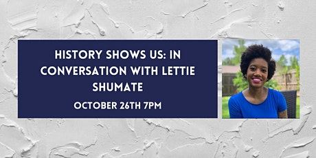 VIRTUAL EVENT: History Shows Us: In Conversation With Lettie Shumate tickets