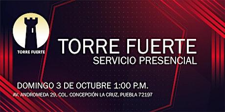 Torre Fuerte Servicio Presencial 3 de OCTUBRE 1:00 p.m. boletos