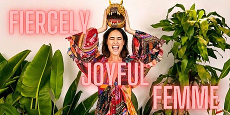 Fiercely Joyful Feminine  - Transform Sexual Body Shame To Confidence tickets