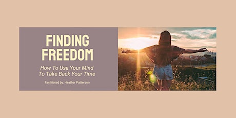 Finding Freedom - How To Use Your Mind to Take Back Your Time tickets
