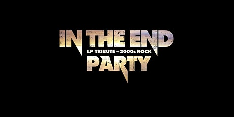 IN THE END - LP Tribute & 90s / 2000s Rock - PARTY Tickets