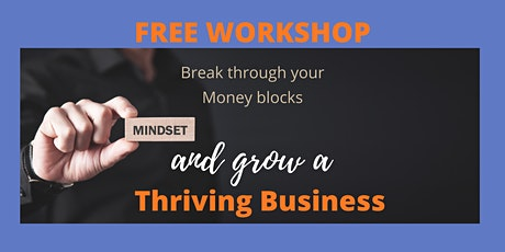 Break through your money blocks and have a thriving business tickets