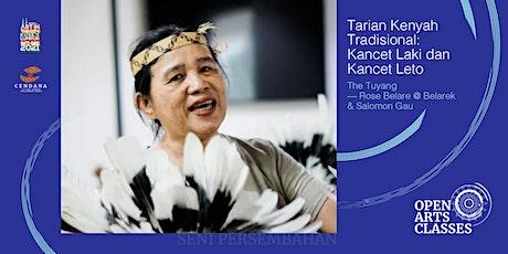 Tarian Kenyah Tradisional: Kancet Laki dan Kancet Leto bersama The Tuyang tickets