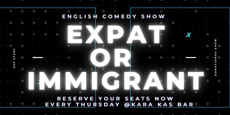 EXPATS or IMMIGRANT #7  - English Comedy SHOW Tickets
