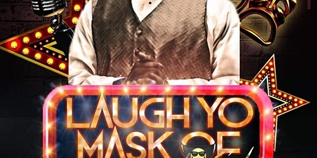 LAUGH YO MASK OFF COMEDY SHOW tickets