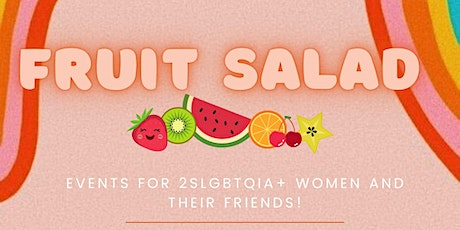 Fruit Salad: Happy Hour for lesbians+, LGBTQIA2 + women and their friends! tickets