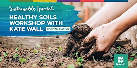 Sustainable Ipswich - Healthy Soils with Kate Wall (Morning) tickets