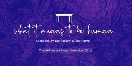 """New Moon Women's Circle - """"what it means to be human"""" - Wild Woman Project tickets"""