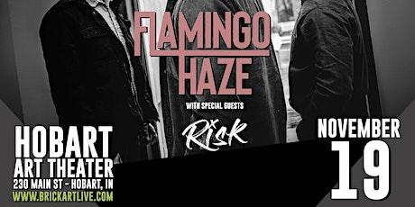 Flamingo Haze w/Risk tickets