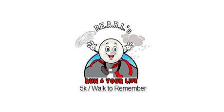 P.E.A.R.L.'s  2nd Annual Run for Your Life 5k / Walk to Remember tickets