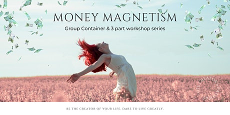 Money Magnetism Group Container & 3 part workshop series tickets