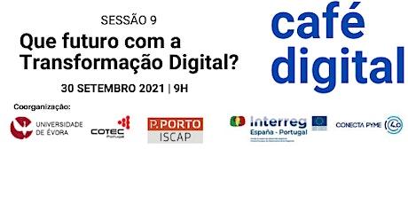 9ª Sessão do Ciclo Café Digital: Que futuro com Transformação Digital? entradas