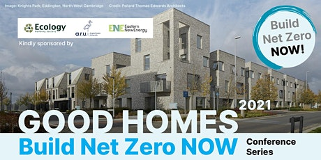 Good Homes 2021 - Build Net Zero NOW Conference Series tickets