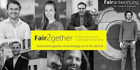 Fair2gether: Positive Impulse zum nachhaltigen Wirtschaften Tickets