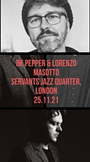 BK Pepper & Lorenzo  Masotto @ Servants Jazz Quarters London. tickets